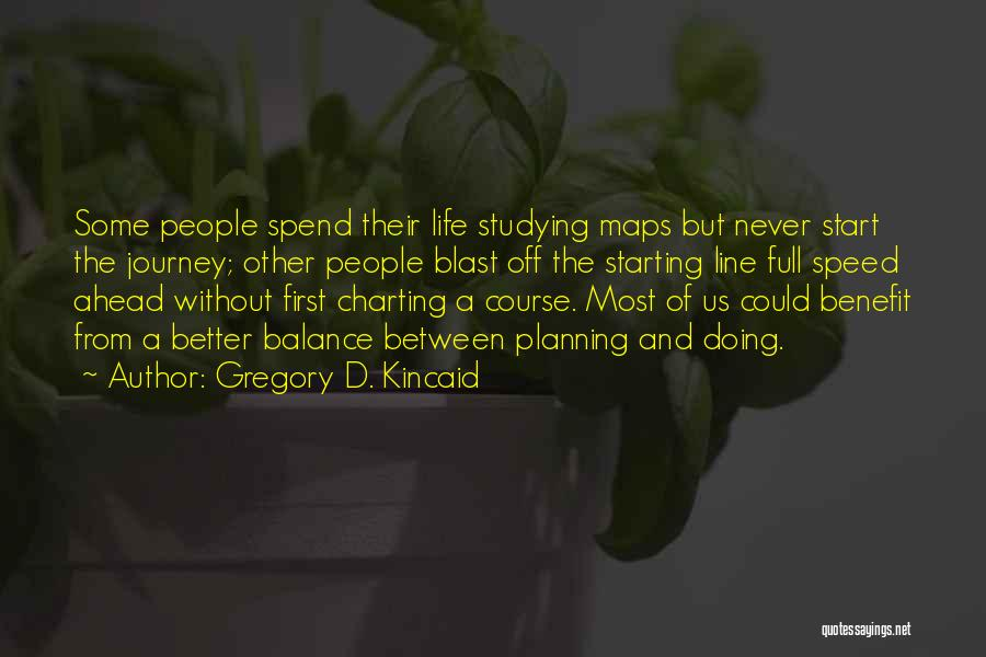Not Planning Your Life Quotes By Gregory D. Kincaid