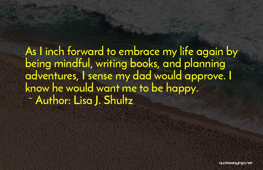 Not Planning Your Life Quotes By Lisa J. Shultz