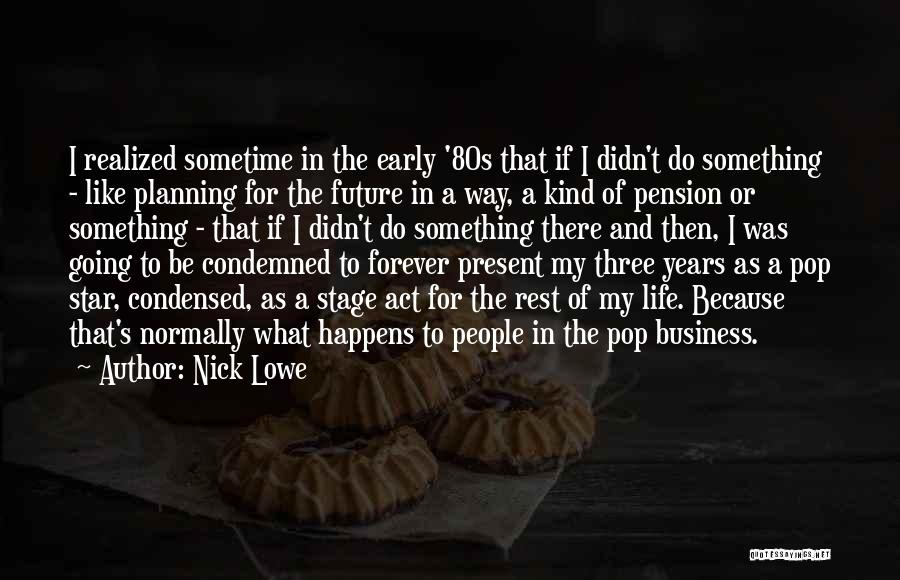 Not Planning Your Life Quotes By Nick Lowe