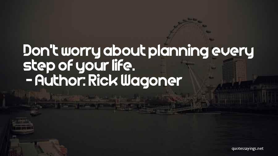Not Planning Your Life Quotes By Rick Wagoner