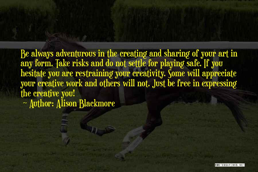 Not Playing It Safe Quotes By Alison Blackmore