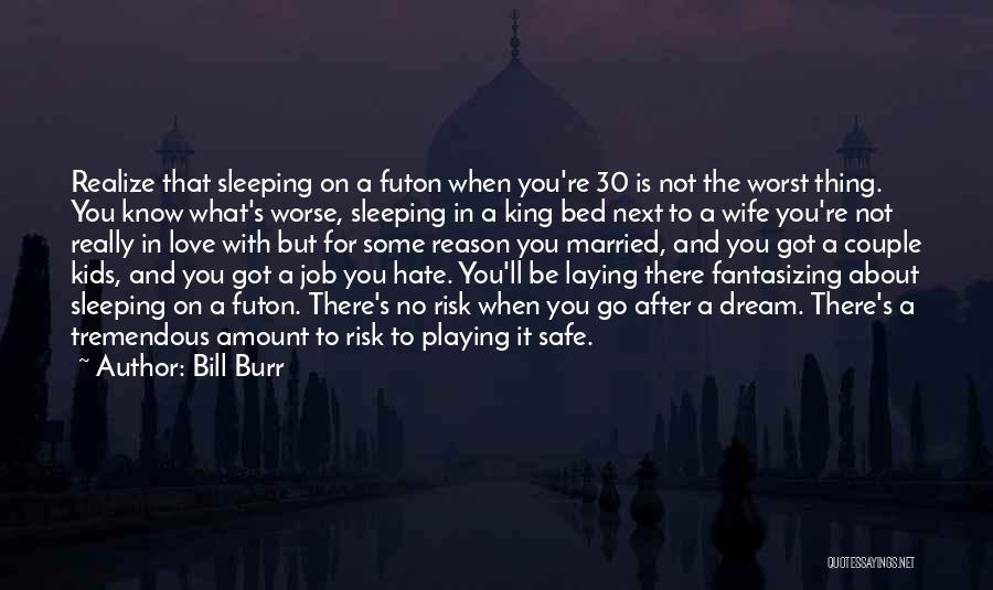 Not Playing It Safe Quotes By Bill Burr