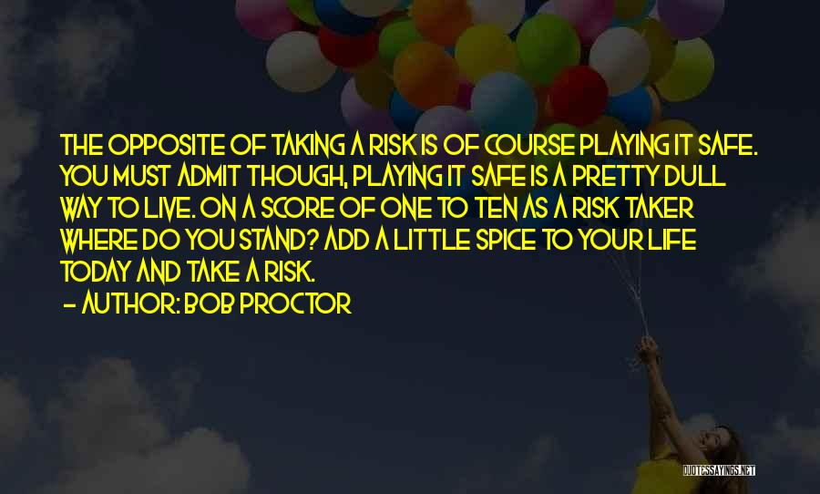 Not Playing It Safe Quotes By Bob Proctor