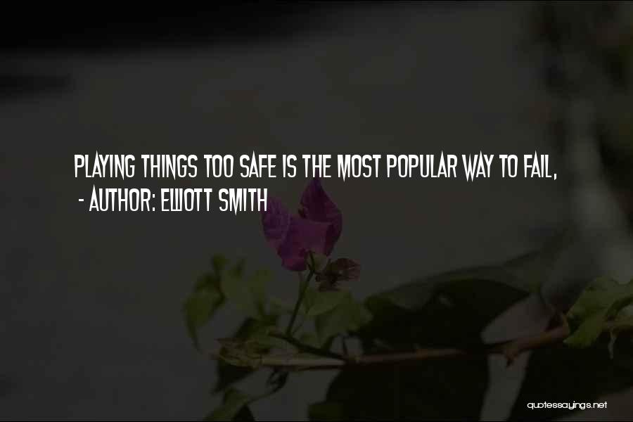 Not Playing It Safe Quotes By Elliott Smith