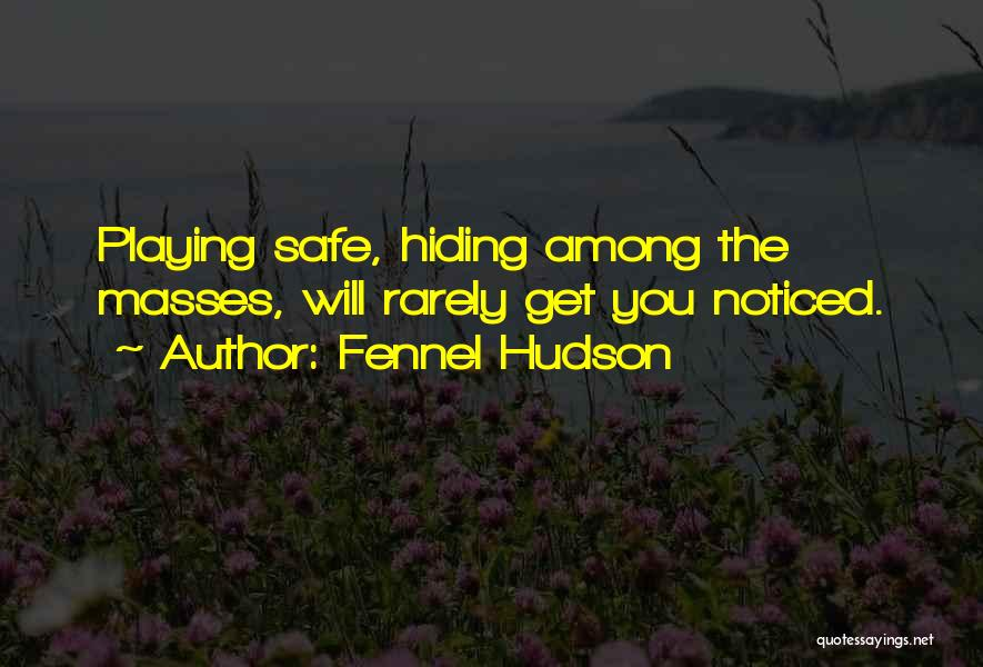 Not Playing It Safe Quotes By Fennel Hudson