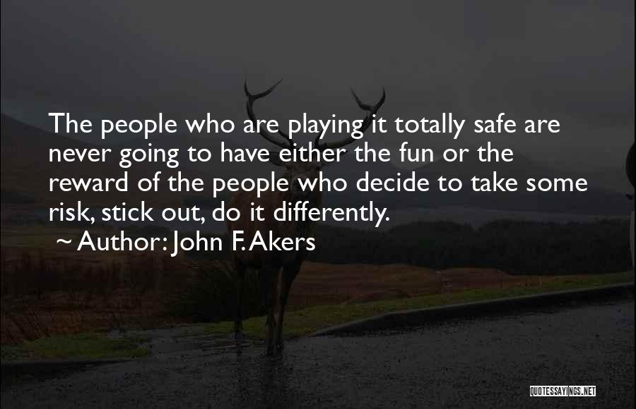 Not Playing It Safe Quotes By John F. Akers