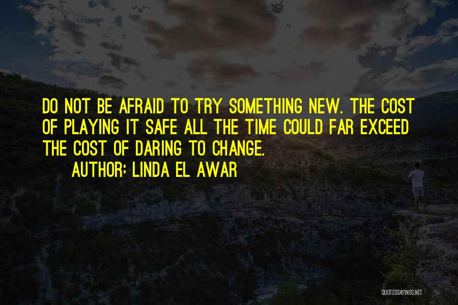 Not Playing It Safe Quotes By Linda El Awar