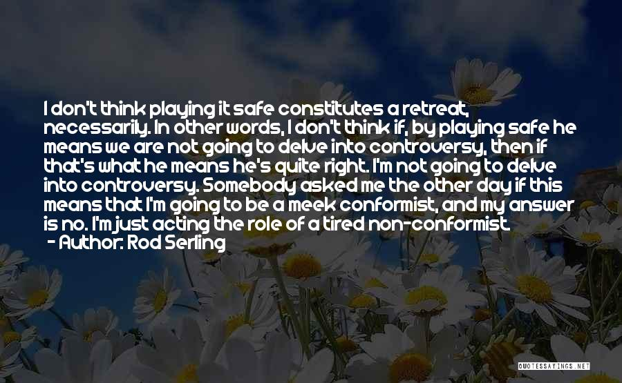 Not Playing It Safe Quotes By Rod Serling