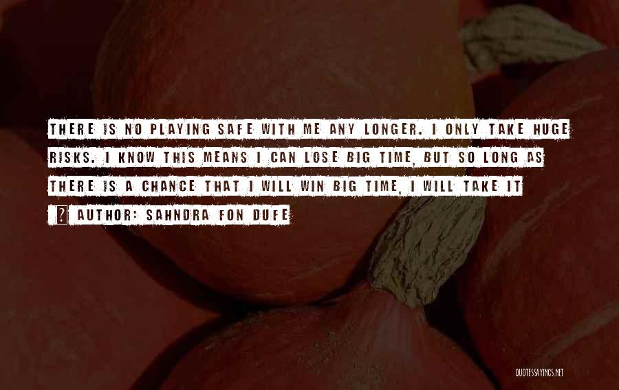 Not Playing It Safe Quotes By Sahndra Fon Dufe