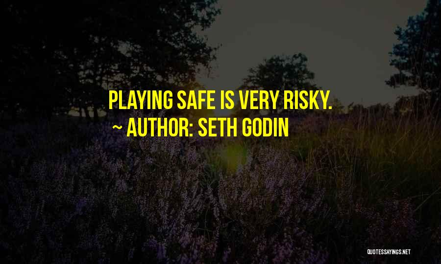 Not Playing It Safe Quotes By Seth Godin