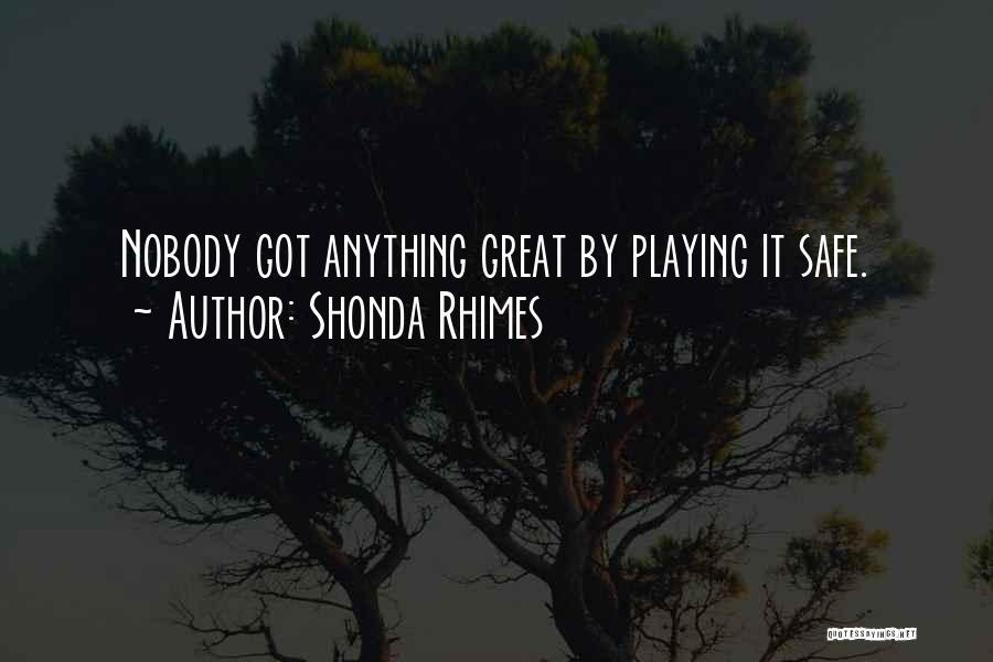 Not Playing It Safe Quotes By Shonda Rhimes