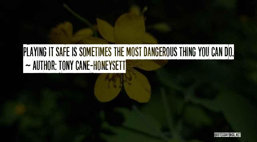 Not Playing It Safe Quotes By Tony Cane-Honeysett