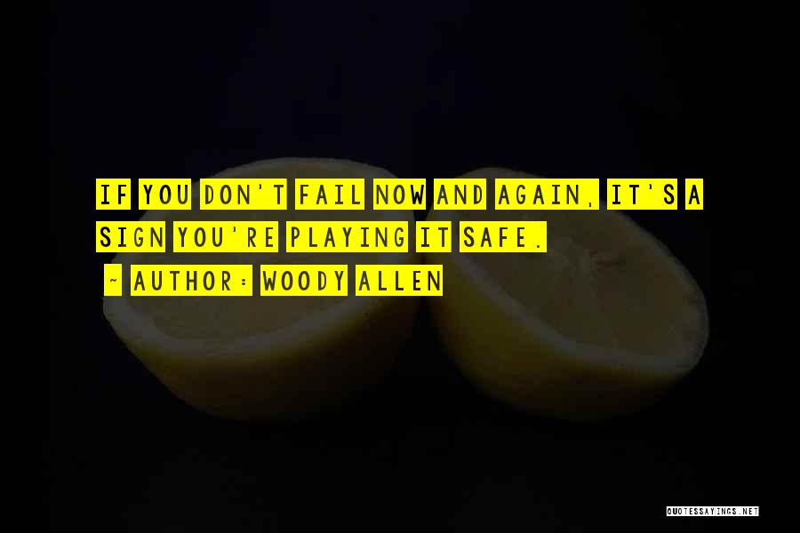 Not Playing It Safe Quotes By Woody Allen