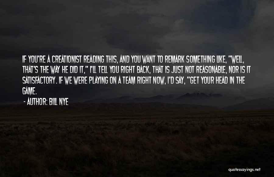 Not Playing Your Game Quotes By Bill Nye