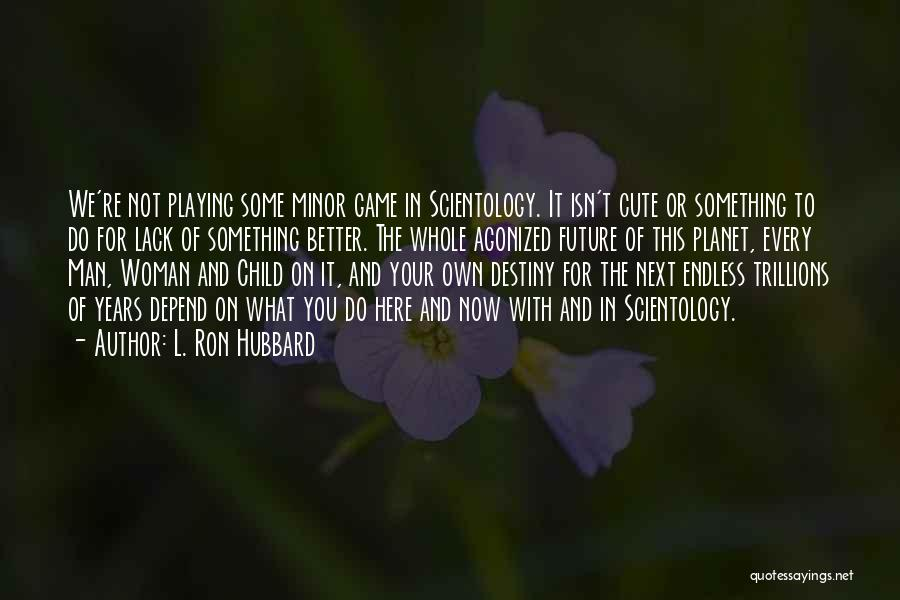 Not Playing Your Game Quotes By L. Ron Hubbard