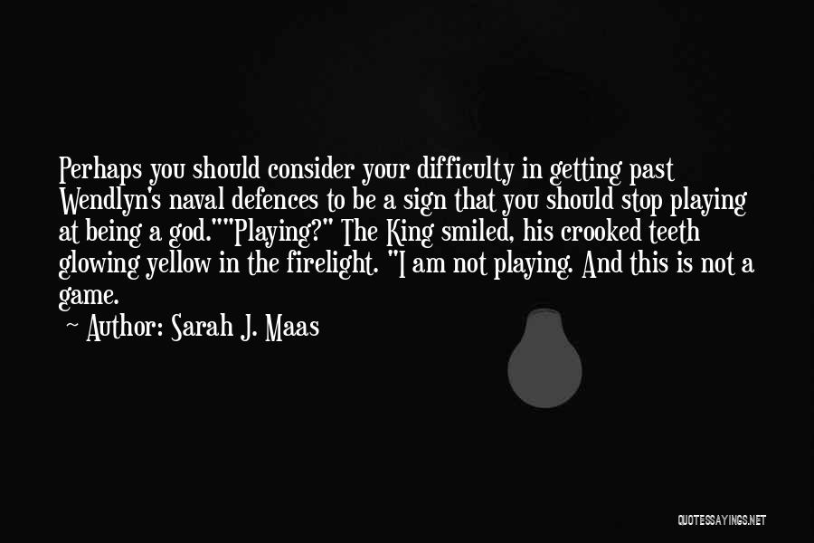 Not Playing Your Game Quotes By Sarah J. Maas