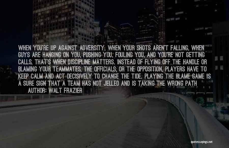 Not Playing Your Game Quotes By Walt Frazier
