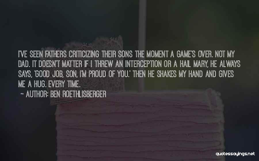 Not Proud Of You Quotes By Ben Roethlisberger