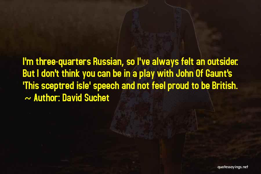 Not Proud Of You Quotes By David Suchet