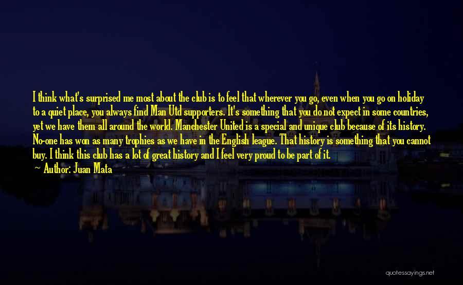 Not Proud Of You Quotes By Juan Mata