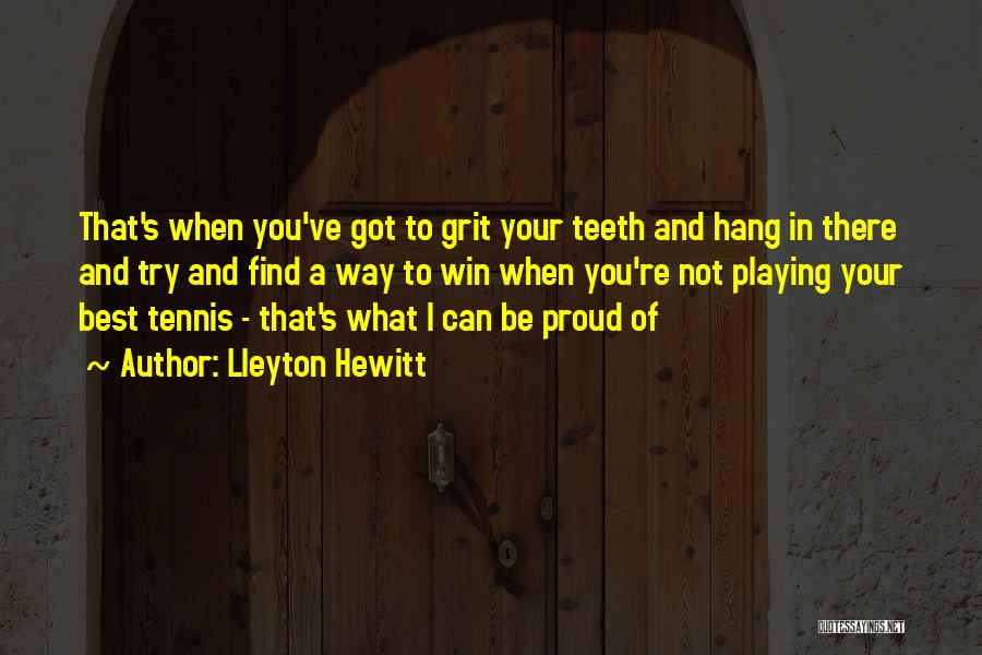 Not Proud Of You Quotes By Lleyton Hewitt