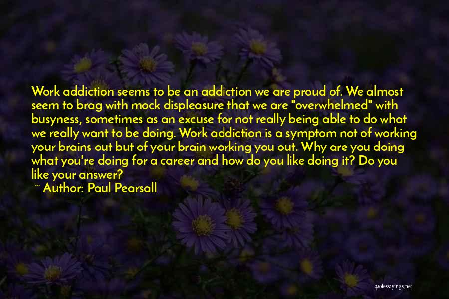 Not Proud Of You Quotes By Paul Pearsall