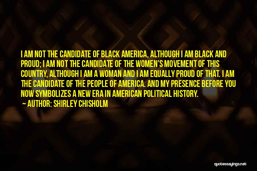 Not Proud Of You Quotes By Shirley Chisholm