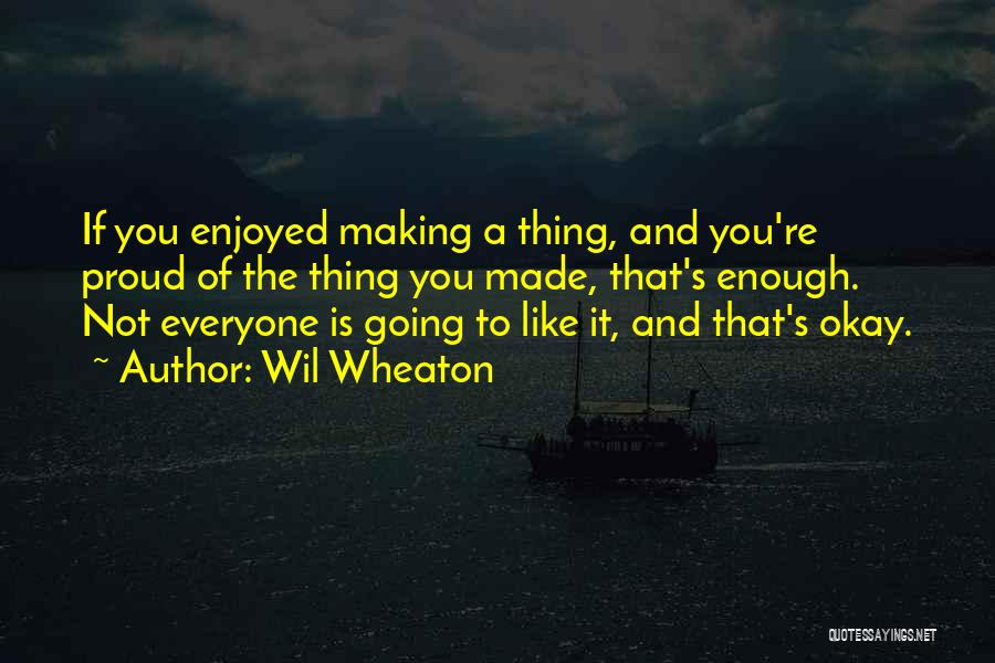 Not Proud Of You Quotes By Wil Wheaton