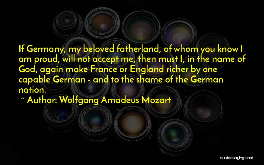 Not Proud Of You Quotes By Wolfgang Amadeus Mozart