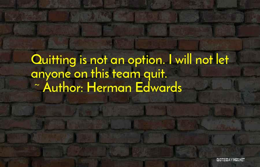 Not Quitting Motivational Quotes By Herman Edwards