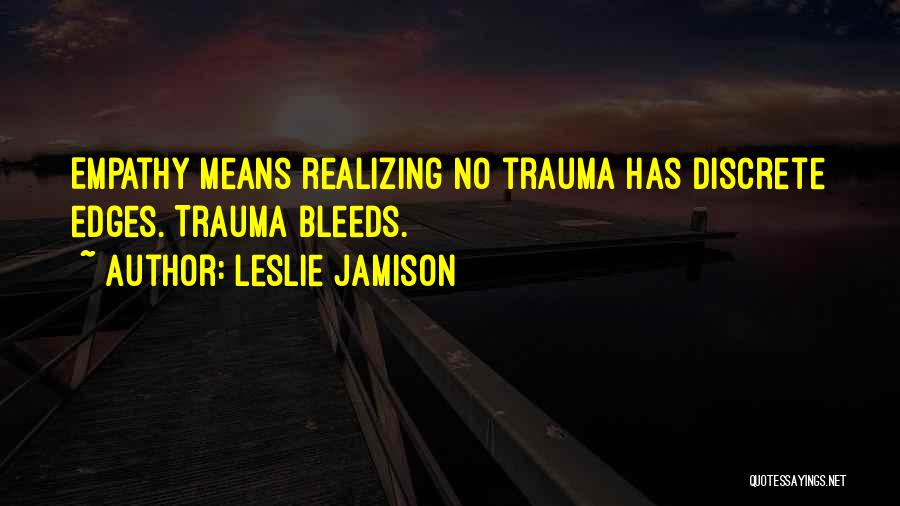 Not Realizing How Much Someone Means To You Quotes By Leslie Jamison