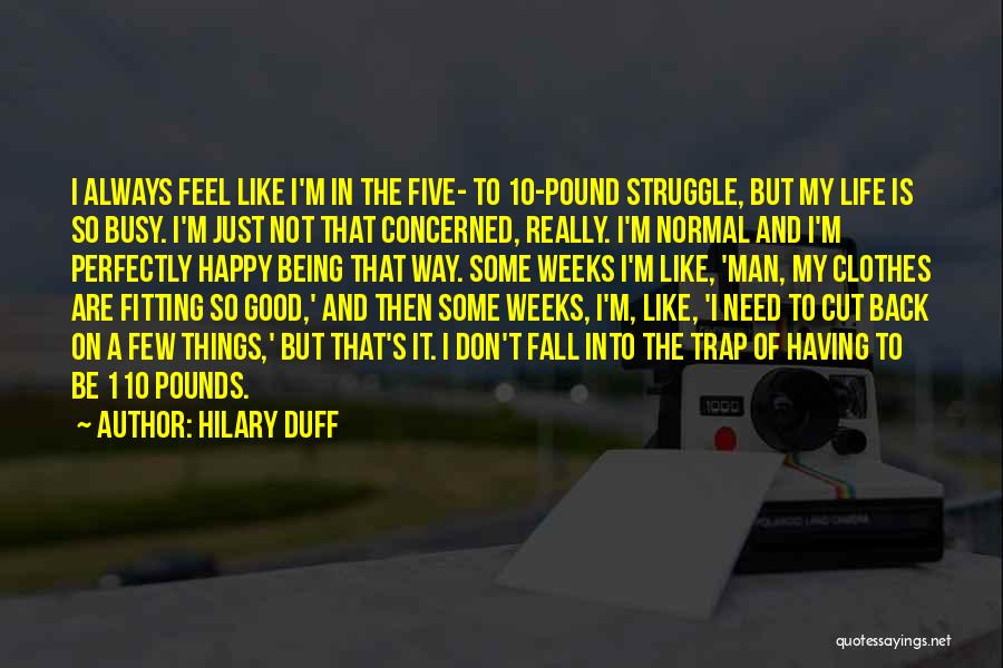 Not Really Being Happy Quotes By Hilary Duff