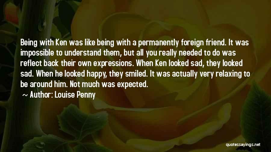 Not Really Being Happy Quotes By Louise Penny