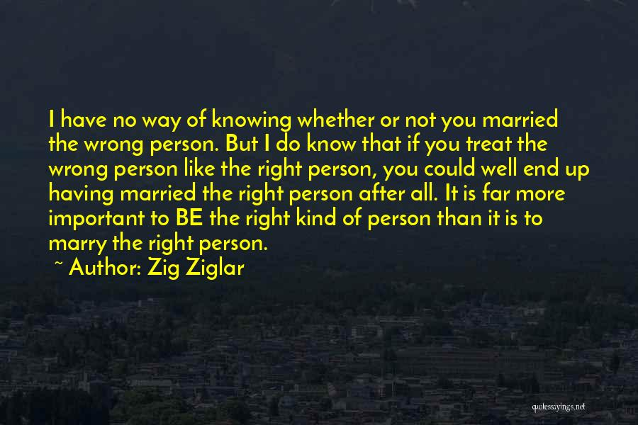 Not Really Knowing A Person Quotes By Zig Ziglar