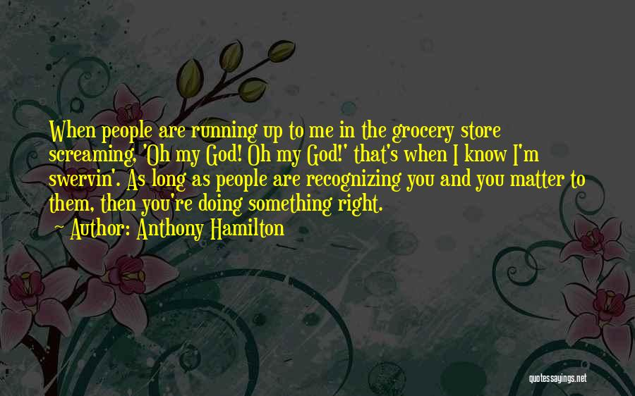 Not Recognizing Yourself Quotes By Anthony Hamilton