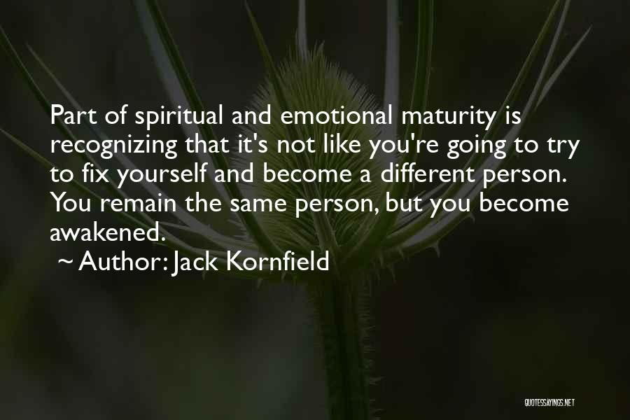 Not Recognizing Yourself Quotes By Jack Kornfield