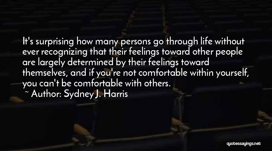 Not Recognizing Yourself Quotes By Sydney J. Harris