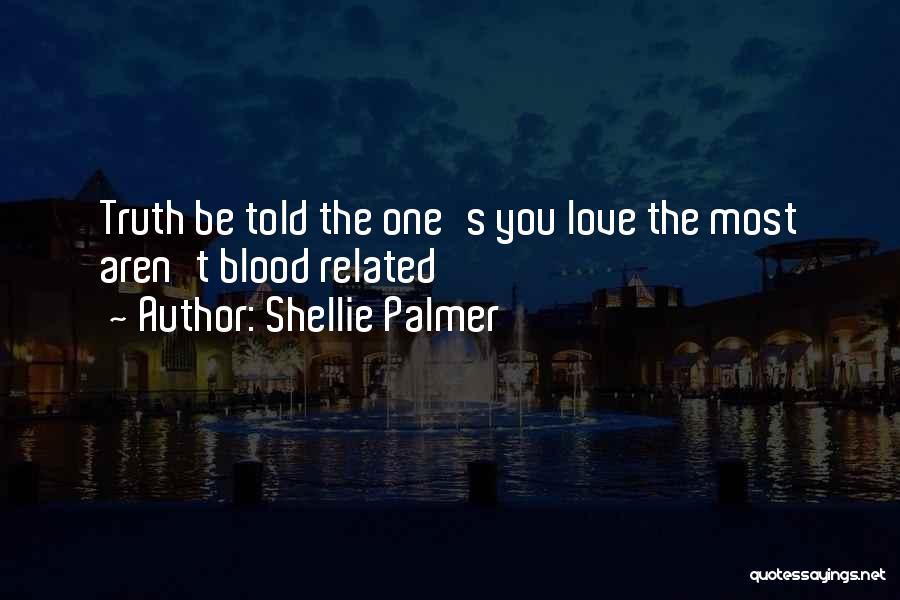 Not Related By Blood Quotes By Shellie Palmer