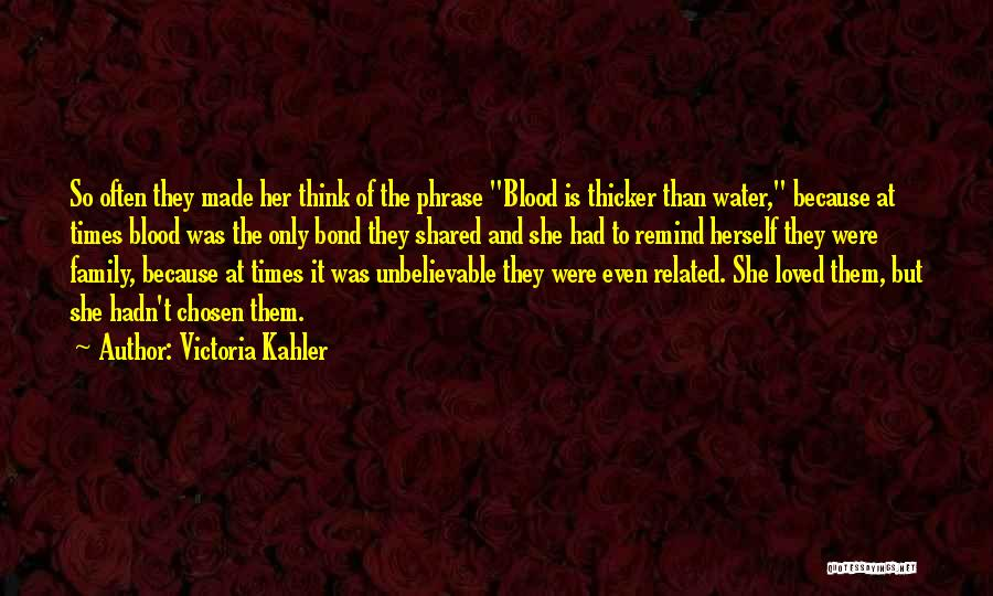 Not Related By Blood Quotes By Victoria Kahler
