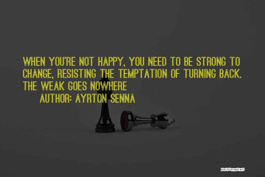 Not Resisting Quotes By Ayrton Senna