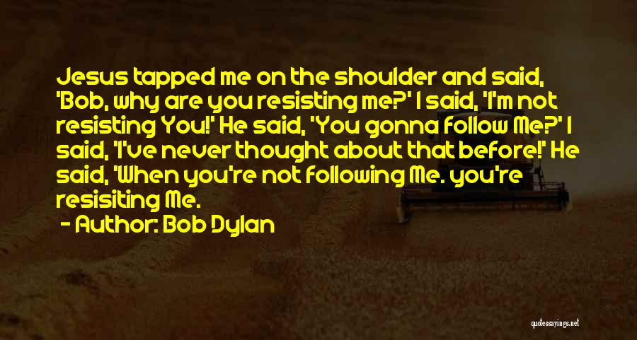 Not Resisting Quotes By Bob Dylan