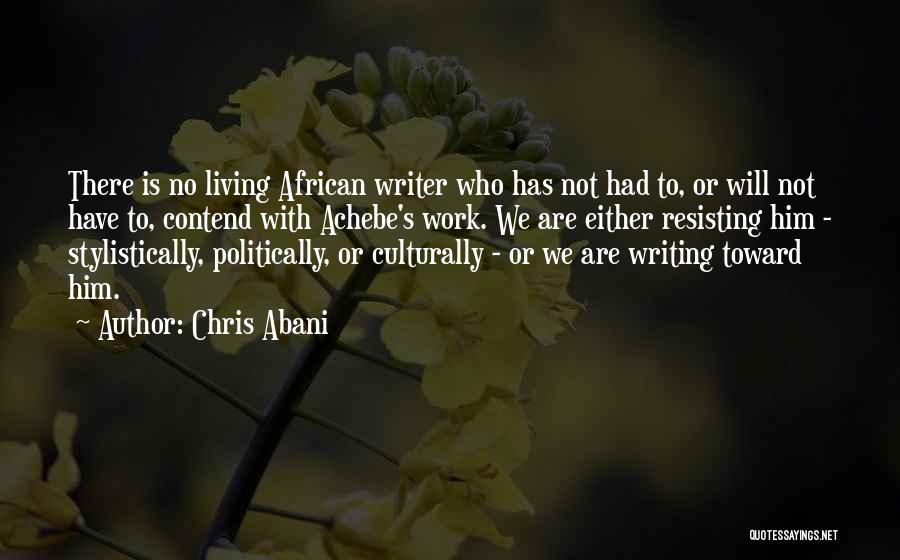 Not Resisting Quotes By Chris Abani