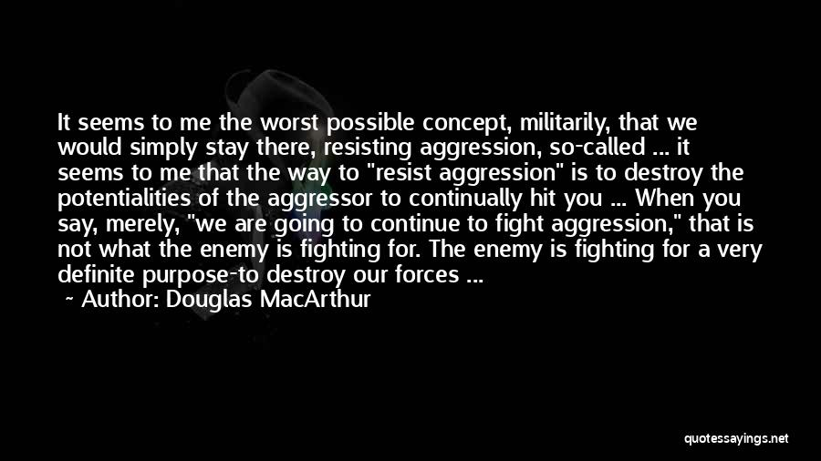Not Resisting Quotes By Douglas MacArthur