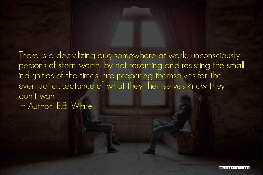 Not Resisting Quotes By E.B. White