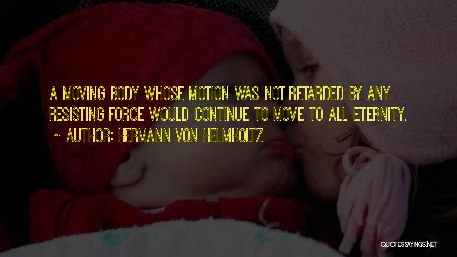 Not Resisting Quotes By Hermann Von Helmholtz