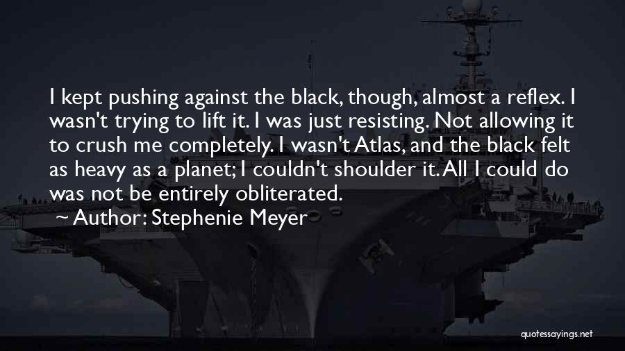 Not Resisting Quotes By Stephenie Meyer