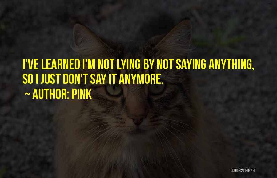 Not Saying Anything Is Lying Quotes By Pink