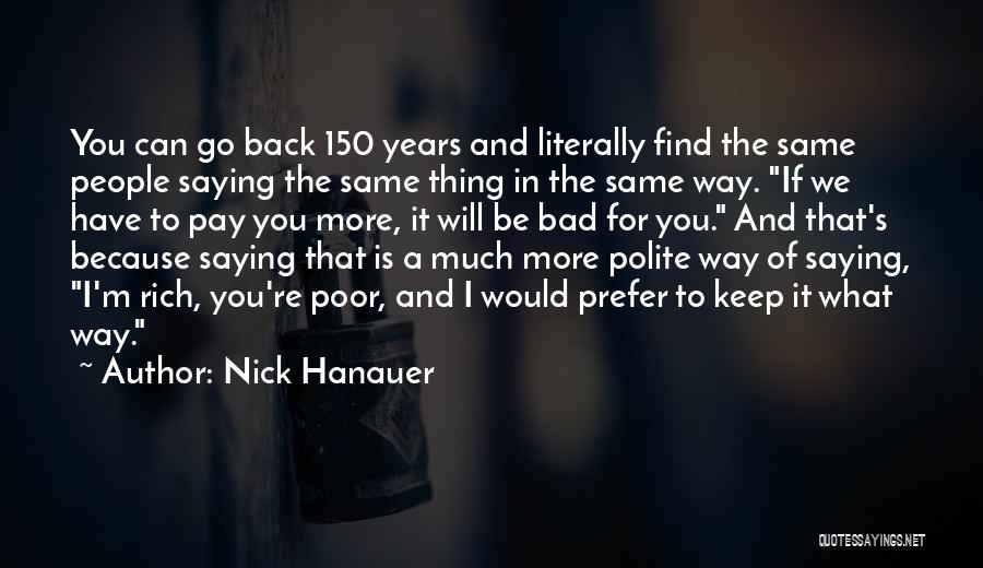 Not Saying Bad Things Quotes By Nick Hanauer