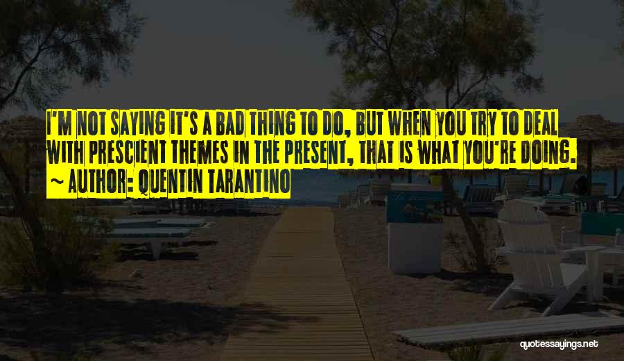 Not Saying Bad Things Quotes By Quentin Tarantino