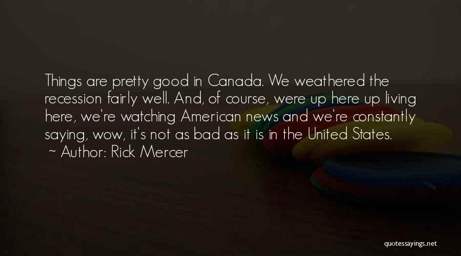 Not Saying Bad Things Quotes By Rick Mercer